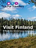 Visit Finland - 9 Must-see Summer Activities in Europe's Last True Wilderness
