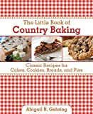 The Little Book of Country Baking, Abigail R. Gehring, 1616086890