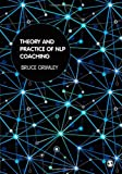 Theory and Practice of NLP Coaching: A Psychological Approach, Bruce Grimley, 1446201724
