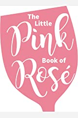 The Little Pink Book of Rosé Kindle Edition