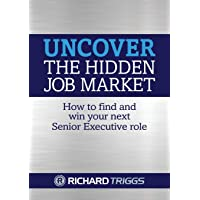 Uncover the Hidden Job Market: how to find and win your next senior executive role
