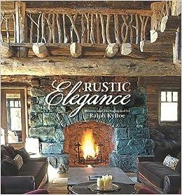 Rustic Elegance Ralph Kylloe 9781423605492 Books , Amazon.ca