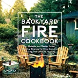 how to build an outdoor pizza oven The Backyard Fire Cookbook: Get Outside and Master Ember Roasting, Charcoal Grilling, Cast-Iron Cooking, and Live-Fire Feasting