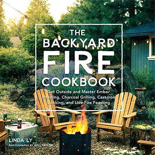 The Backyard Fire Cookbook: Get Outside and Master Ember Roasting, Charcoal Grilling, Cast-Iron Cooking, and Live-Fire - Smoker Backyard