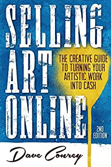 Selling Art Online: The Creative Guide to Turning Your Artistic Work into Cash - Second Edition by [Conrey, Dave]