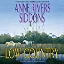 Low Country: A Novel Audiobook by Anne Rivers Siddons Narrated by Cristine McMurdo-Wallis
