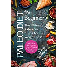 Paleo Diet for Beginners: The Ultimate Paleo Diet Guide for Weight Loss (Paleo Diet Cookbook, Paleo Diet Recipes, Paleo Diet for Beginners, Rapid Weight Loss, Paleo Diet Meal Plan, Burn Fat)