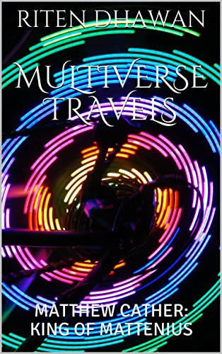 MULTIVERSE TRAVELS: MATTHEW CATHER: KING OF MATTENIUS (THE EPIC LIFE OF MATTHEW CATHER Book 1)