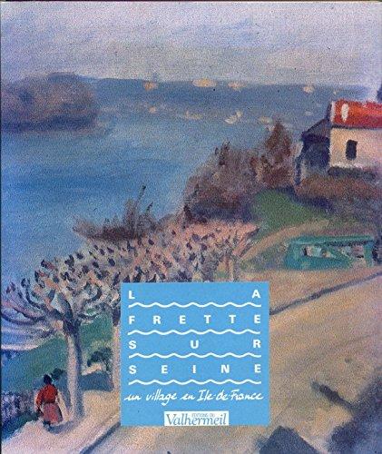 la-frette-sur-seine-un-village-en-ile-de-france-french-edition