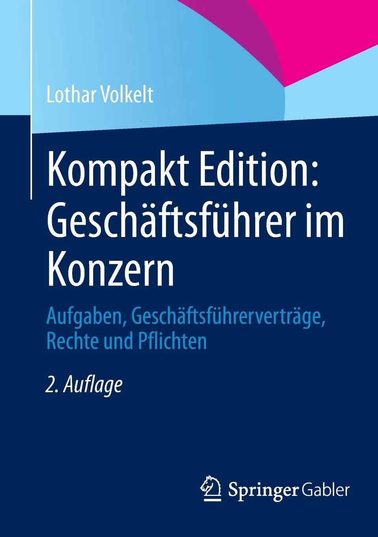 Kompakt Edition  Geschäftsführer Im Konzern  Aufgaben Geschäftsführerverträge Rechte Und Pflichten