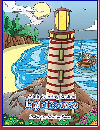Adult Coloring Book of Lighthouses: Lighthouses Coloring Book for Adults With Lighthouses from Around the World, Scenic Views, Beach Scenes and More ... and Relaxation (Coloring Books for Grownups)