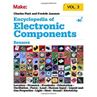Make: Encyclopedia of Electronic Components Volume 3: Light, Sound, Heat, Motion, Ambient, and Electrical Sensors