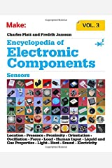 Encyclopedia of Electronic Components Volume 3: Sensors for Location, Presence, Proximity, Orientation, Oscillation, Force, Load, Human Input, Liquid ... Light, Heat, Sound, and Electricity Paperback