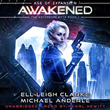 Awakened: Age of Expansion: The Ascension Myth, Book 1 Audiobook by Ell Leigh Clarke, Michael Anderle Narrated by Pearl Hewitt