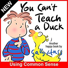 Children's Books: YOU CAN'T TEACH A DUCK (Rib-Tickling Bedtime Story/Picture Book About Using Common Sense, With over 30 Adorable Illustrations, for Beginner Readers, Ages 2-7) by [Huss, Sally]