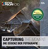 Capturing the Moment (mitp Edition ProfiFoto): Die Essenz der Fotografie