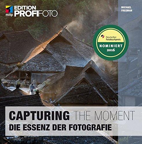 Capturing the Moment (mitp Edition ProfiFoto): Die Essenz der Fotografie