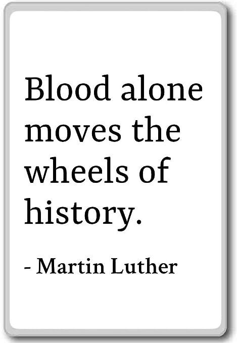 Sangre solo se mueve las ruedas de la historia... - Martin Luther ...