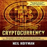 Cryptocurrency: Bitcoin, Blockchain, Cryptocurrency: The Insider's Guide to Blockchain Technology, Bitcoin Mining, Investing and Trading Cryptocurrencies
