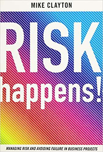 Risk Happens ! Managing risk and avoiding failure in business projects