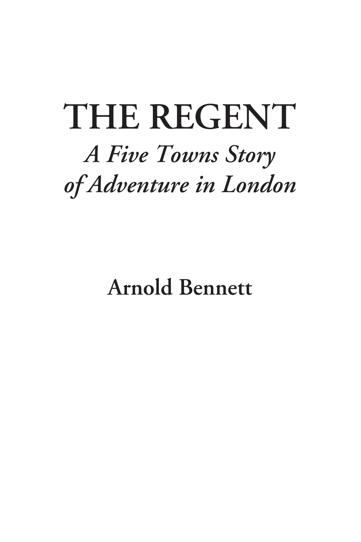 Read Online The Regent (A Five Towns Story of Adventure in London) ebook