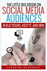 The Little Big eBook on Social Media Audiences: Build Yours, Keep It, and Win Kindle Edition