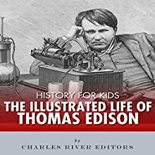 History for Kids: The Illustrated Life of Thomas Edison Audiobook by Charles River Editors Narrated by Tracey Norman