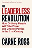 The Leaderless Revolution: How Ordinary People will Take Power and Change Politics in the 21st Century