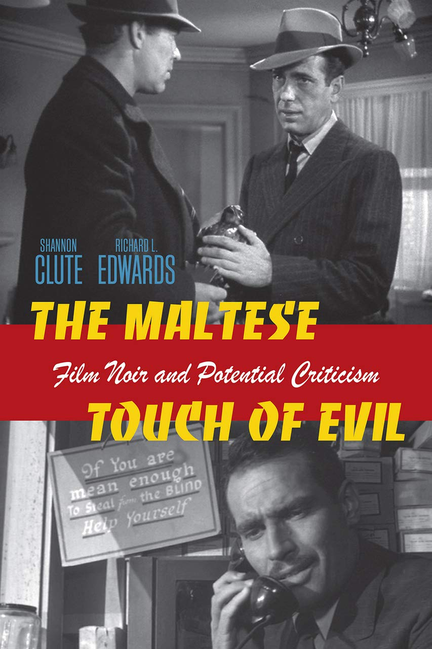 The Maltese Touch Of Evil Film Noir And Potential Criticism Interfaces Studies In Visual Culture Clute Shannon Scott Edwards Richard L 9781611680478 Amazon Com Books