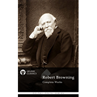 Complete Works of Robert Browning (Delphi Classics) (Delphi