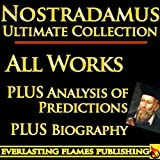 NOSTRADAMUS PROPHECY QUATRAINS COMPLETE WORKS ULTIMATE COLLECTION ? All Quatrains, Writings, Prophecies, Oracles, Secret Code PLUS BIOGRAPHY and ANALYSIS OF PREDICTIONS