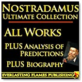 NOSTRADAMUS PROPHECY QUATRAINS COMPLETE WORKS ULTIMATE COLLECTION - All Quatrains, Writings, Prophecies, Oracles, Secret Code PLUS BIOGRAPHY and ANALYSIS OF PREDICTIONS