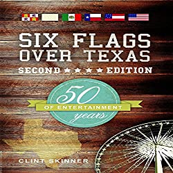 Six Flags Over Texas: 50 Years of Entertainment, Second Edition