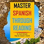 Master Spanish Through Reading [Spanish Edition]: From Elementary to Intermediate: Boost Your Vocabulary with over 290 New Words and Phrases | David Michaels
