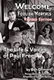 Welcome, Foolish Mortals the Life and Voices of Paul Frees (Revised Edition)