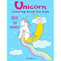 Unicorn Coloring Book for Kids: Never Stop Dreaming for Girls, Boys and Little Teens, Ages 4-8, Over 40 Unique Magical and Cute Designs
