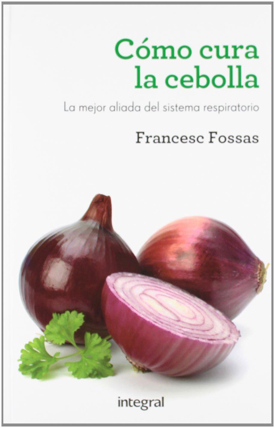 Como cura la cebolla (SALUD): Amazon.es: FRANCESC J. FOSSAS LLUSSA: Libros