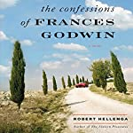 The Confessions of Frances Godwin: A Novel | Robert Hellenga