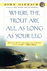 Where the Trout Are All as Long as Your Leg (John Gierach's Fly-fishing Library) Kindle Edition