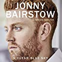 A Clear Blue Sky: A Memoir Audiobook by Jonny Bairstow, Duncan Hamilton Narrated by Paul Tyreman