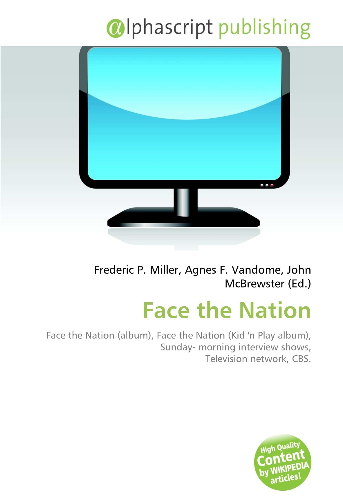 Face the Nation: Face the Nation album , Face the Nation Kid n Play album , Sunday- morning interview shows, Television network, CBS.: Amazon.es: Miller, Frederic P, Vandome, Agnes F, McBrewster, John: