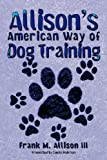 Allison's American Way of Dog Training, Frank M. Allison, 1468552961