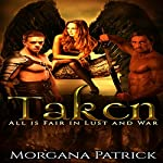 Taken: All Is Fair in Lust and War, Book 1 | Morgana Patrick