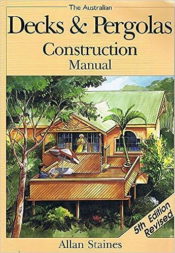 Australian decks & pergolas construction manual allan staines.
