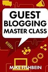 Guest Blogging Master Class: Your Step by Step Guide to Getting More Traffic, Email Subscribers, and Sales Paperback