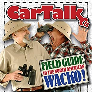 Car Talk Field Guide to the North American Wacko Radio/TV Program
