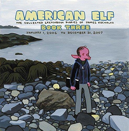 American Elf Volume 3: The Collected Sketchbook Diaries of James Kochalka: January 1, 2006 - December 31, 2007 (v. (American Elf)
