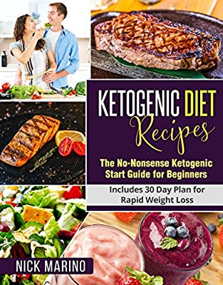 Ketogenic Diet Recipes: The No-Nonsense Ketogenic Start Guide for Beginners - Includes 151 Recipes for Rapid Weight Loss (Ketogenic Series Book 3)