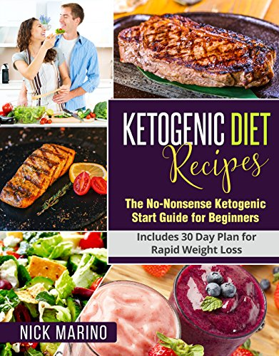 Ketogenic Diet Recipes: The No-Nonsense Ketogenic Start Guide for Beginners - Includes 151 Recipes for Rapid Weight Loss (Ketogenic Series Book 3) by Nick Marino