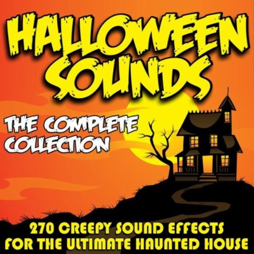 Halloween Sounds - The Complete Collection - 270 Creepy Sound Effects for the Ultimate Haunted House -